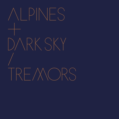 TODAY'S PLAY: Alpines – Tremors feat. Dark Sky